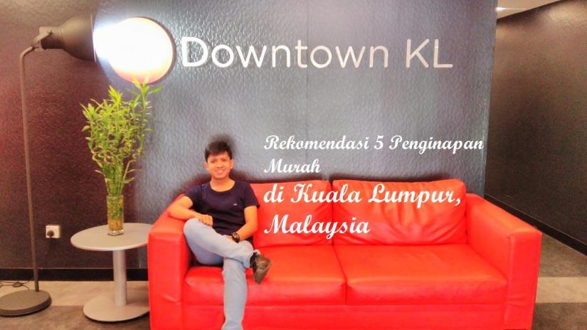 Rekomendasi 5 Penginapan Murah Di Kuala Lumpur Malaysia